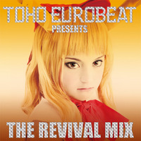 Doujin Music - TOHO EUROBEAT presents THE REVIVAL MIX / A-One