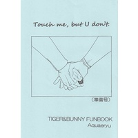 Doujinshi - TIGER & BUNNY / Kotetsu & Barnaby (Touch me, but U don't.(準備号)) / aquaeryu