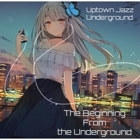 Doujin Music - The Beginning from the Underground / Uptown Jazz Underground / Uptown Jazz Underground