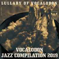 Doujin Music - ボカロ丼ジャズコンピ2019『Lullaby of Vocalodon』 / Vocalodon.net